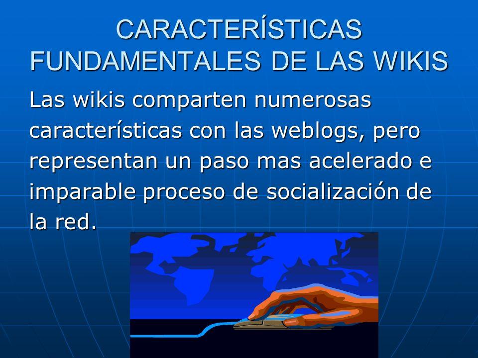 CARACTERÍSTICAS FUNDAMENTALES DE LAS WIKIS