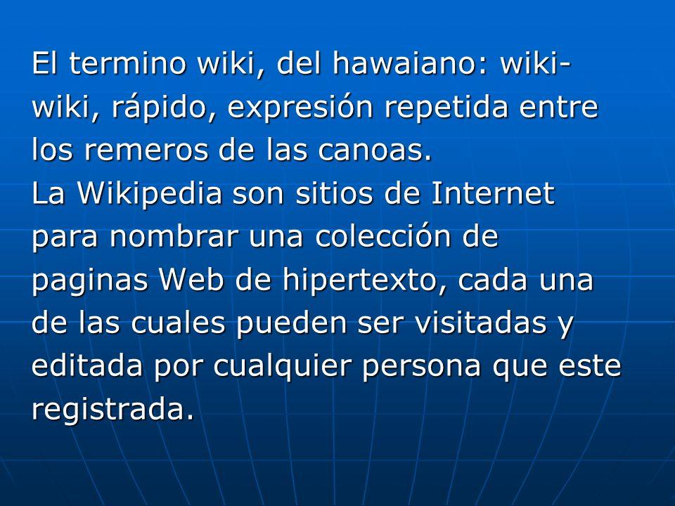 El termino wiki, del hawaiano: wiki-