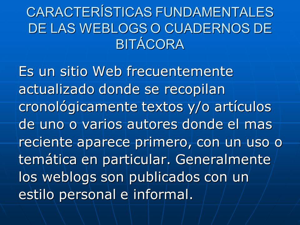 CARACTERÍSTICAS FUNDAMENTALES DE LAS WEBLOGS O CUADERNOS DE BITÁCORA