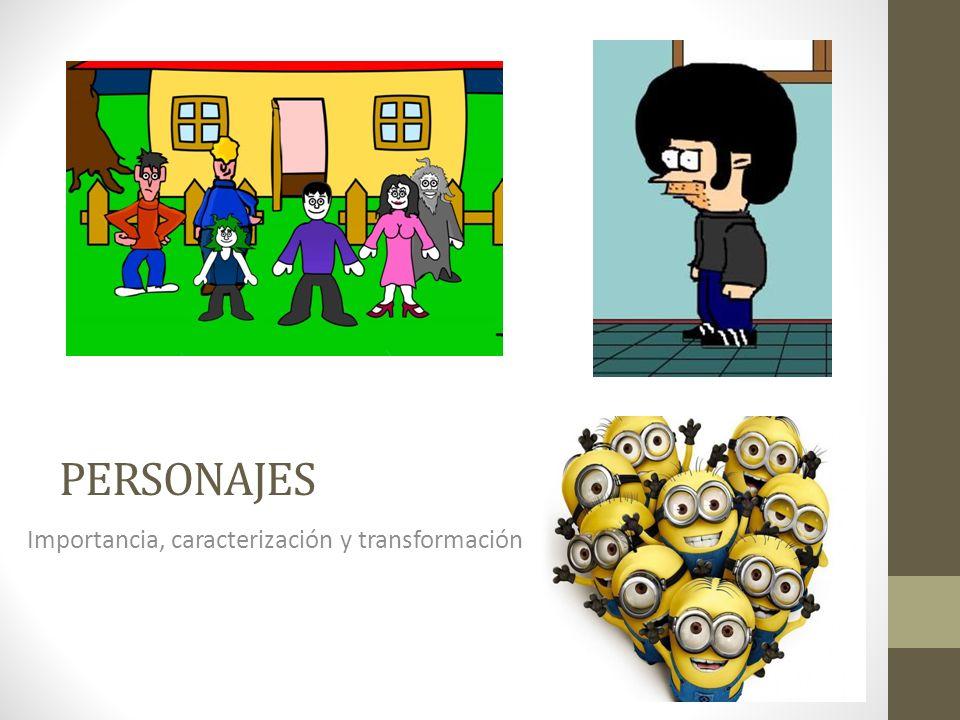 personajes Importancia, caracterización y transformación
