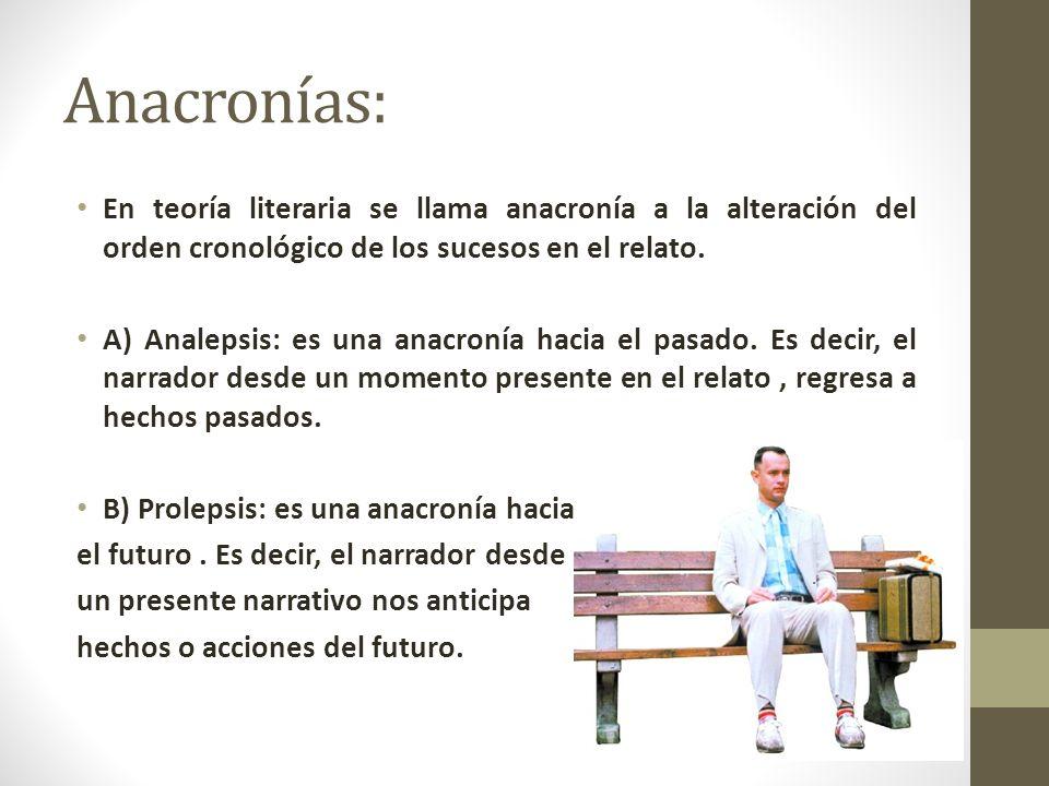 Anacronías: En teoría literaria se llama anacronía a la alteración del orden cronológico de los sucesos en el relato.