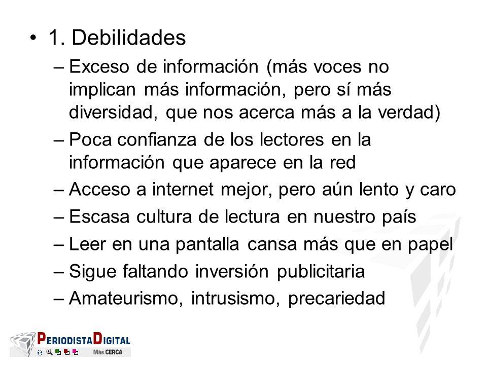 1. Debilidades Exceso de información (más voces no implican más información, pero sí más diversidad, que nos acerca más a la verdad)