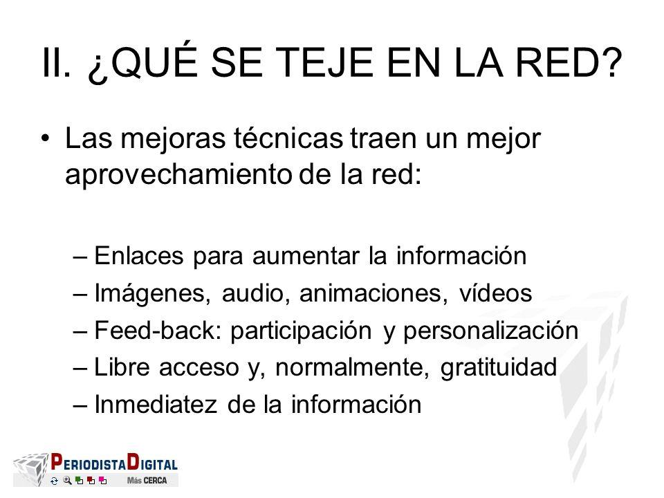 II. ¿QUÉ SE TEJE EN LA RED Las mejoras técnicas traen un mejor aprovechamiento de la red: Enlaces para aumentar la información.
