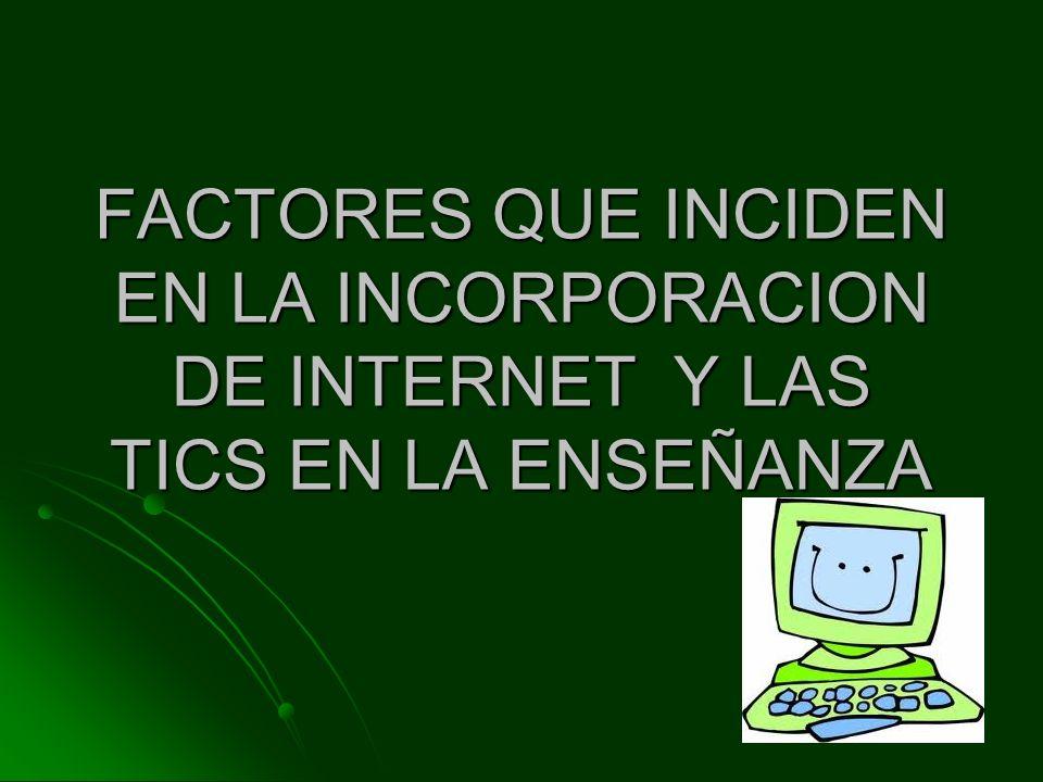 FACTORES QUE INCIDEN EN LA INCORPORACION DE INTERNET Y LAS TICS EN LA ENSEÑANZA