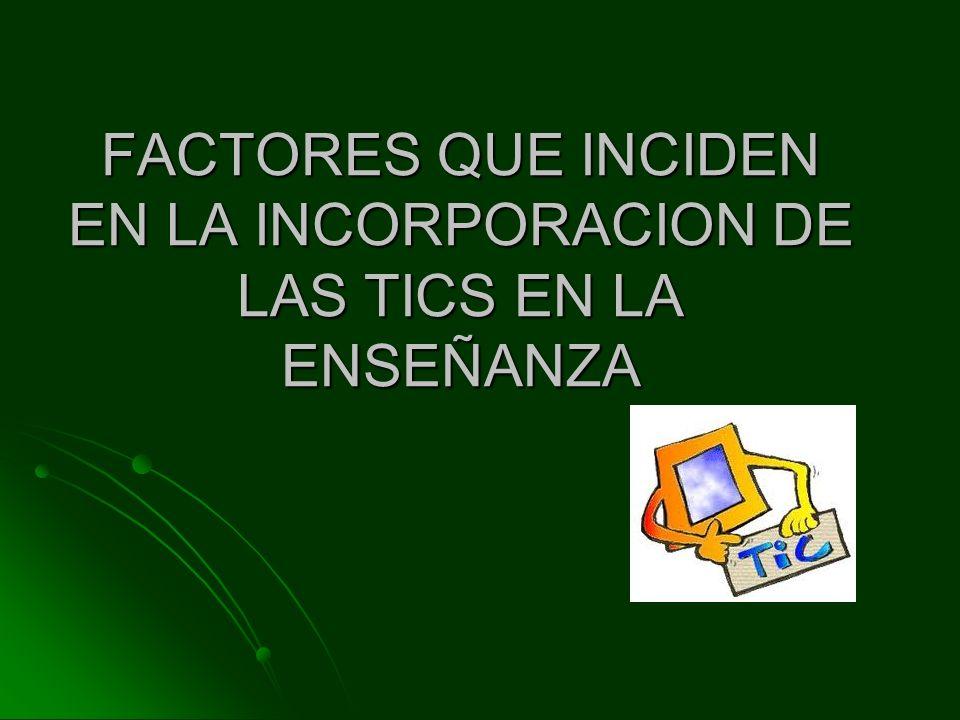 FACTORES QUE INCIDEN EN LA INCORPORACION DE LAS TICS EN LA ENSEÑANZA