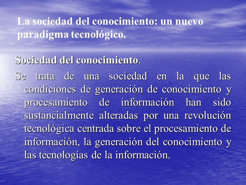 La sociedad del conocimiento: un nuevo paradigma tecnológico.