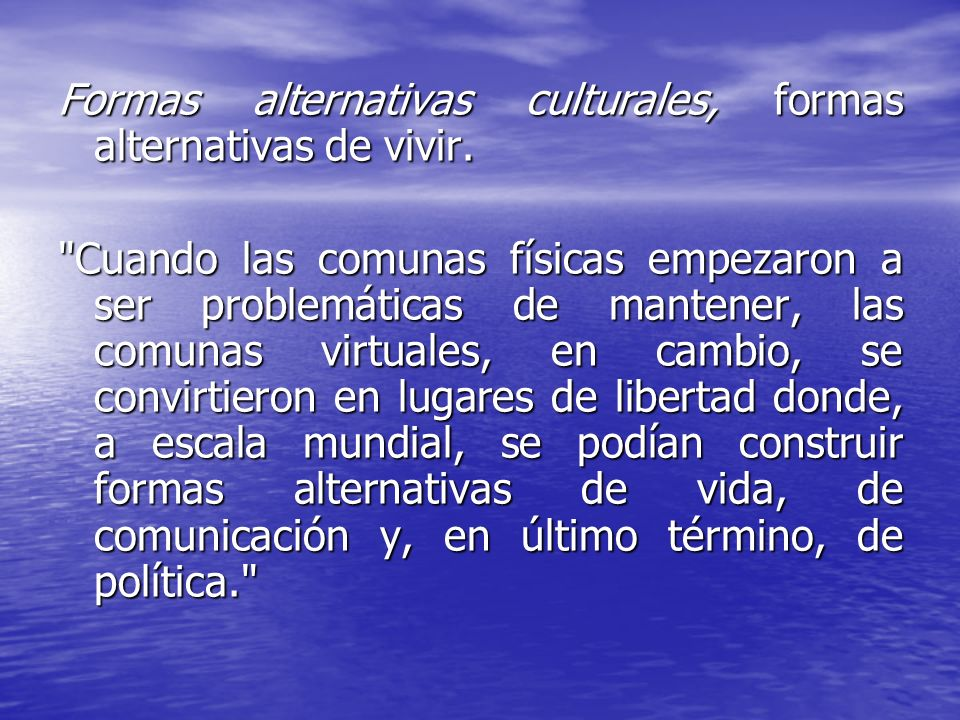 Formas alternativas culturales, formas alternativas de vivir.