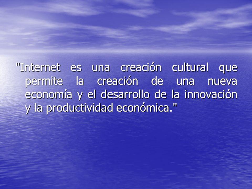 Internet es una creación cultural que permite la creación de una nueva economía y el desarrollo de la innovación y la productividad económica.