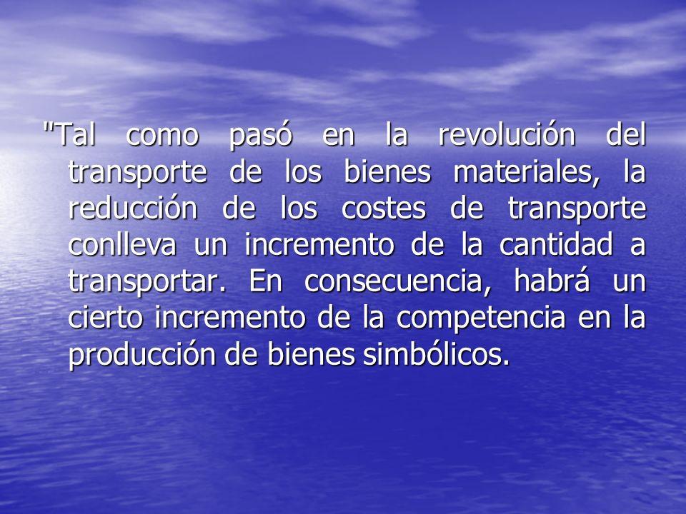 Tal como pasó en la revolución del transporte de los bienes materiales, la reducción de los costes de transporte conlleva un incremento de la cantidad a transportar.