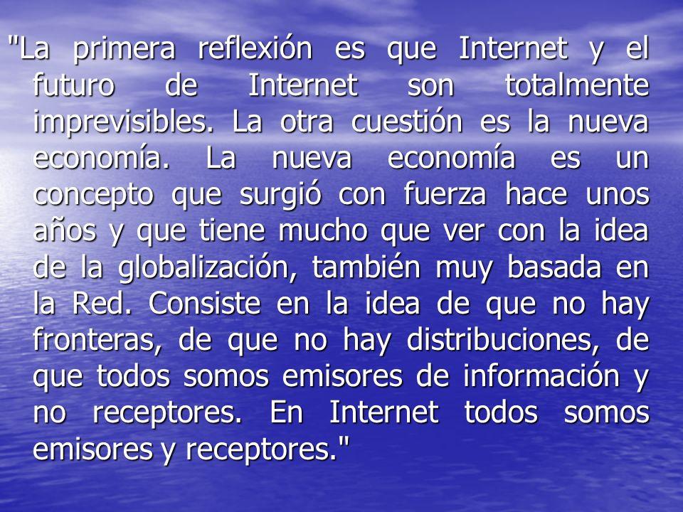 La primera reflexión es que Internet y el futuro de Internet son totalmente imprevisibles.