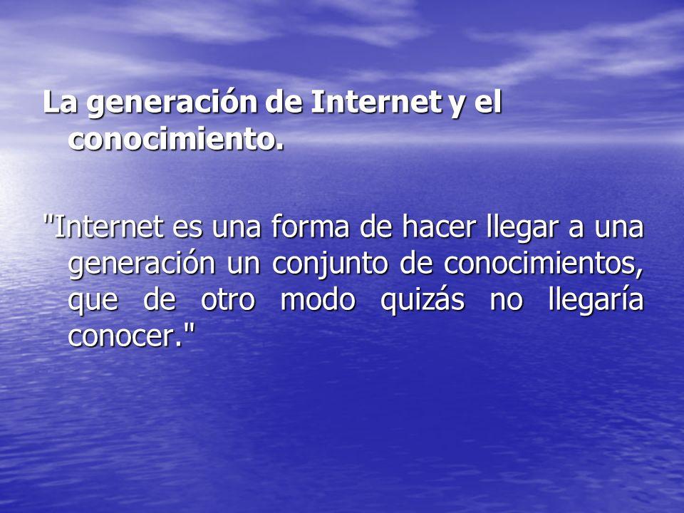 La generación de Internet y el conocimiento.