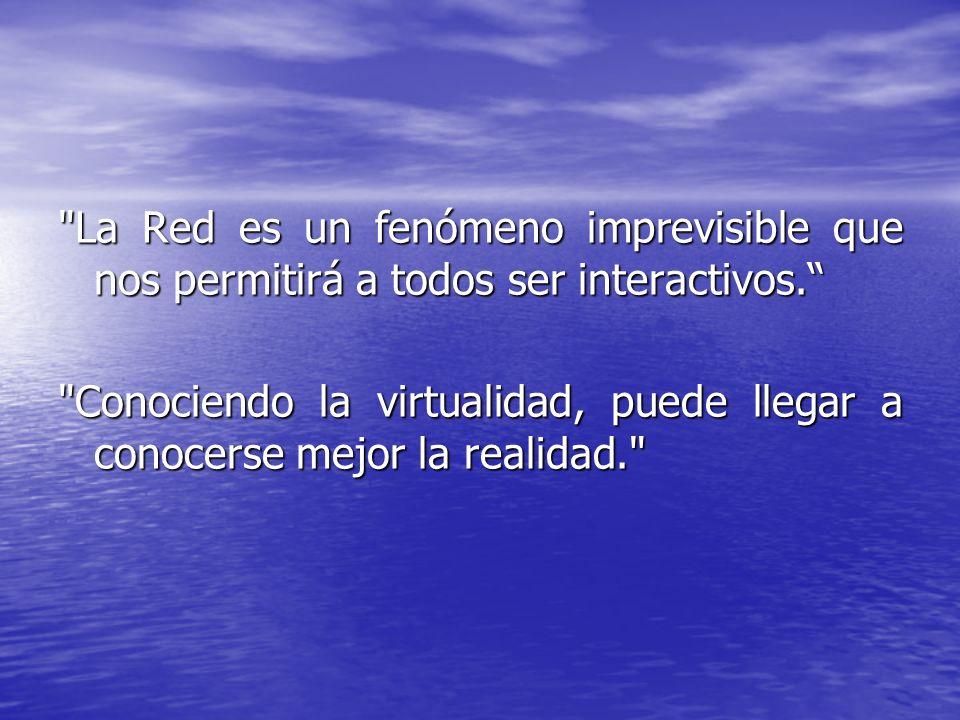 La Red es un fenómeno imprevisible que nos permitirá a todos ser interactivos.