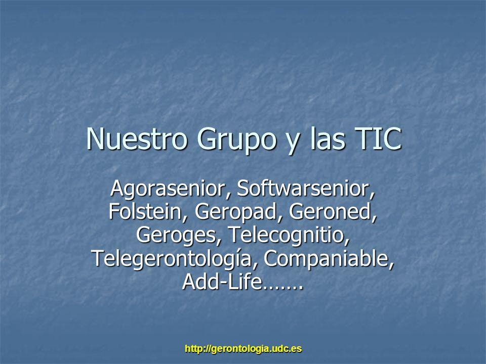 Nuestro Grupo y las TIC Agorasenior, Softwarsenior, Folstein, Geropad, Geroned, Geroges, Telecognitio, Telegerontología, Companiable, Add-Life…….
