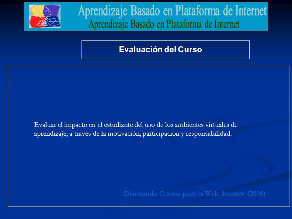 Evaluación del Curso Evaluar el impacto en el estudiante del uso de los ambientes virtuales de.