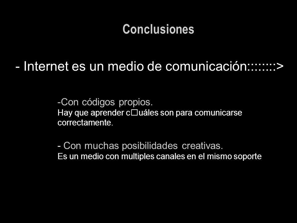 Internet es un medio de comunicación::::::::>