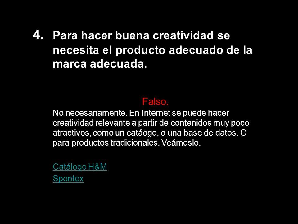 4. Para hacer buena creatividad se necesita el producto adecuado de la marca adecuada.