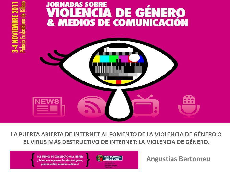 LA PUERTA ABIERTA DE INTERNET AL FOMENTO DE LA VIOLENCIA DE GÉNERO O EL VIRUS MÁS DESTRUCTIVO DE INTERNET: LA VIOLENCIA DE GÉNERO.