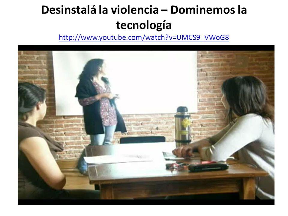 Desinstalá la violencia – Dominemos la tecnología http://www. youtube