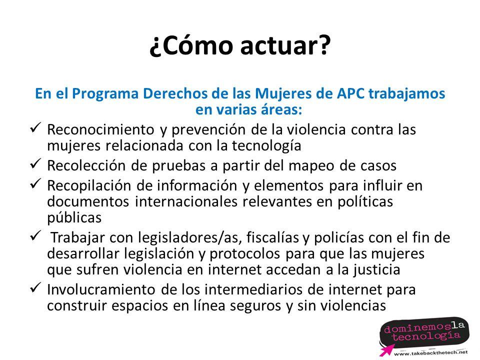 ¿Cómo actuar En el Programa Derechos de las Mujeres de APC trabajamos en varias áreas: