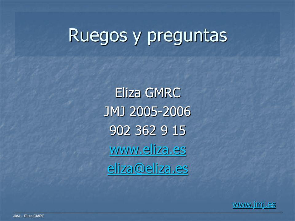 Ruegos y preguntas Eliza GMRC JMJ 2005-2006 902 362 9 15 www.eliza.es