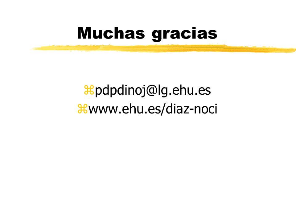 Muchas gracias pdpdinoj@lg.ehu.es www.ehu.es/diaz-noci