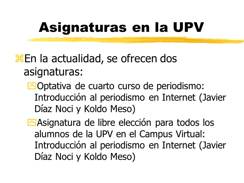 Asignaturas en la UPV En la actualidad, se ofrecen dos asignaturas: