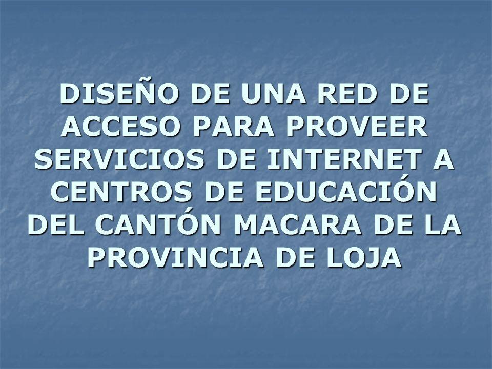 DISEÑO DE UNA RED DE ACCESO PARA PROVEER SERVICIOS DE INTERNET A CENTROS DE EDUCACIÓN DEL CANTÓN MACARA DE LA PROVINCIA DE LOJA