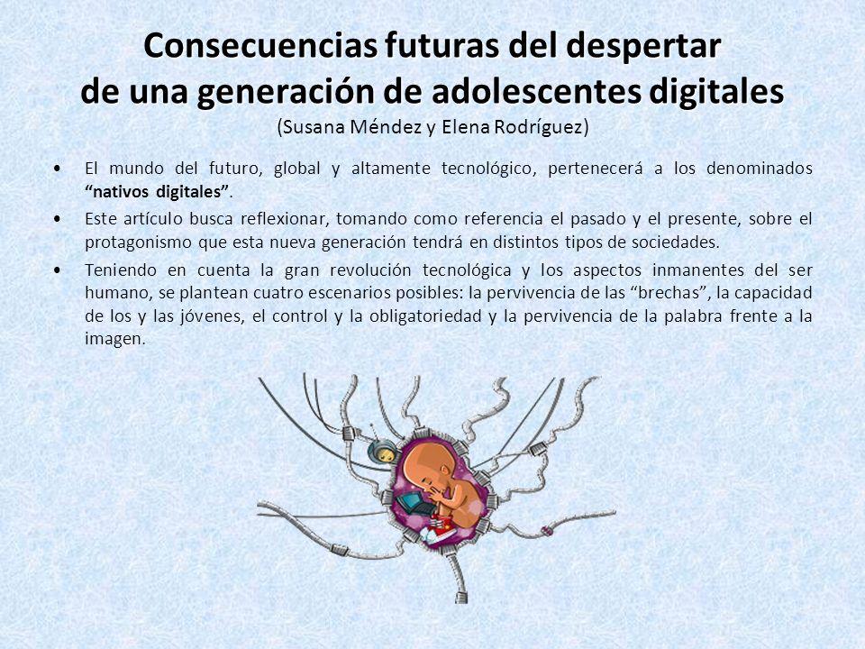 Consecuencias futuras del despertar de una generación de adolescentes digitales (Susana Méndez y Elena Rodríguez)