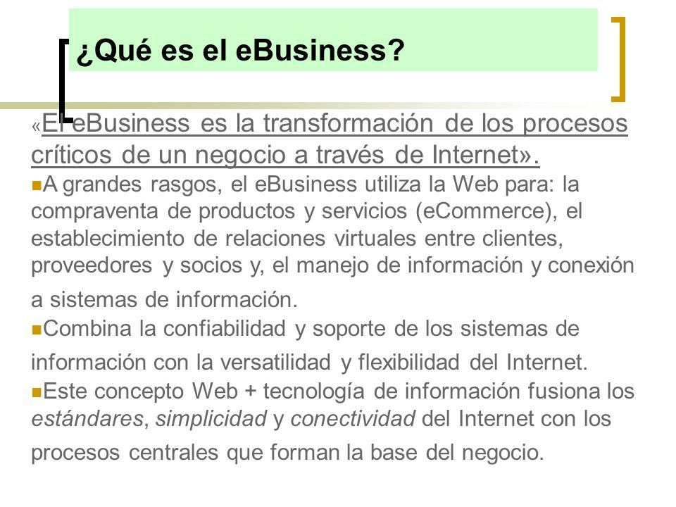 ¿Qué es el eBusiness «El eBusiness es la transformación de los procesos críticos de un negocio a través de Internet».