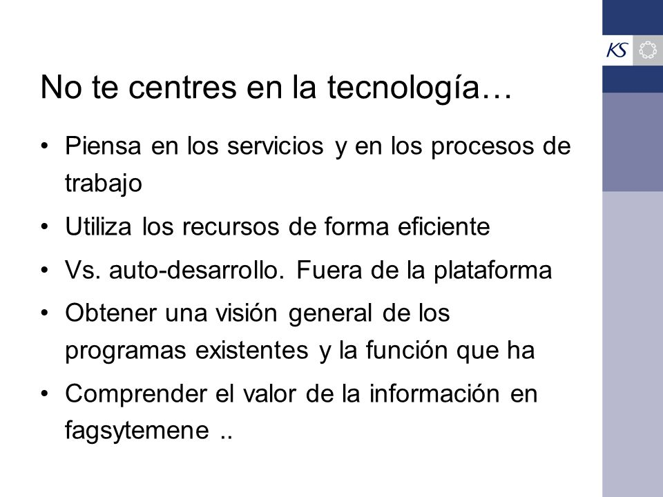 No te centres en la tecnología…