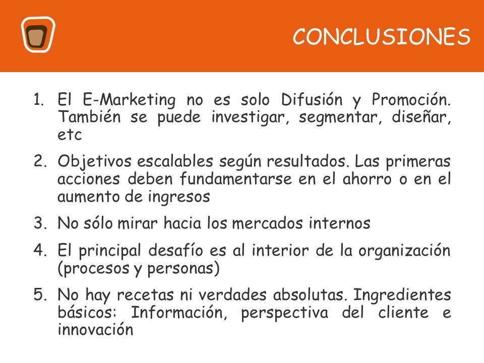 CONCLUSIONES El E-Marketing no es solo Difusión y Promoción. También se puede investigar, segmentar, diseñar, etc.