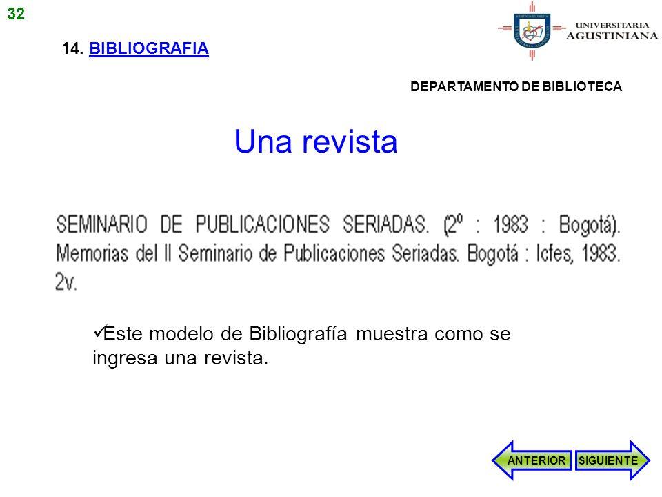 32 14. BIBLIOGRAFIA. DEPARTAMENTO DE BIBLIOTECA. Una revista. Este modelo de Bibliografía muestra como se ingresa una revista.