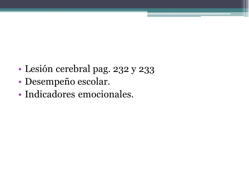 Lesión cerebral pag. 232 y 233 Desempeño escolar. Indicadores emocionales.