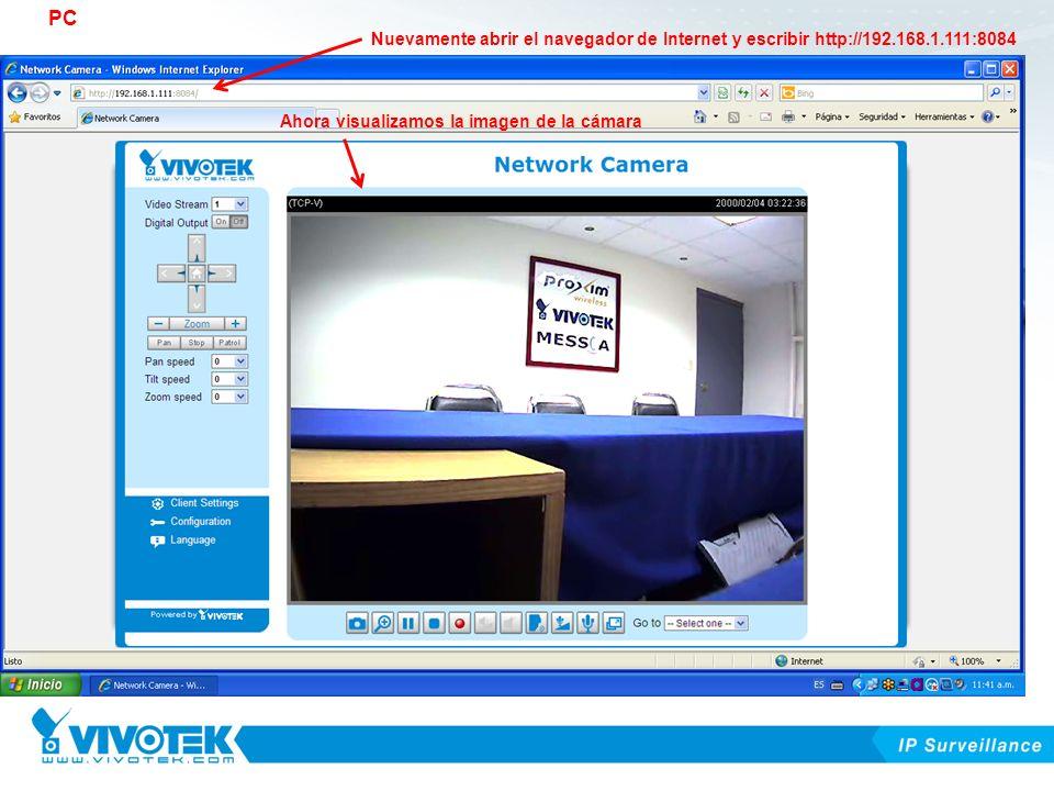 PC Nuevamente abrir el navegador de Internet y escribir http://192.168.1.111:8084.
