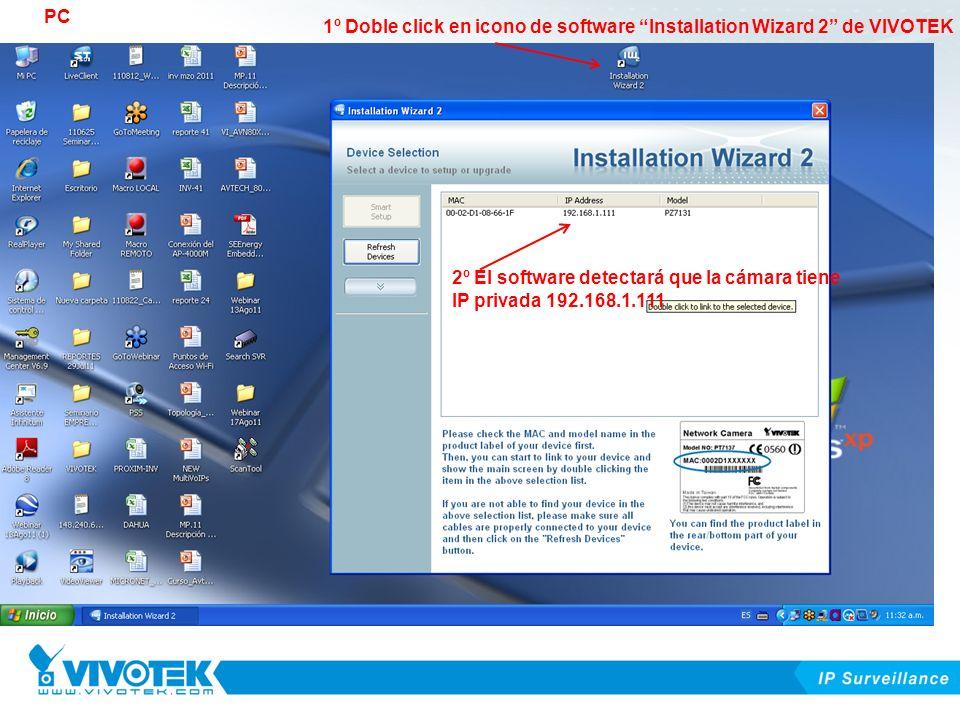 PC 1º Doble click en icono de software Installation Wizard 2 de VIVOTEK. 2º El software detectará que la cámara tiene.