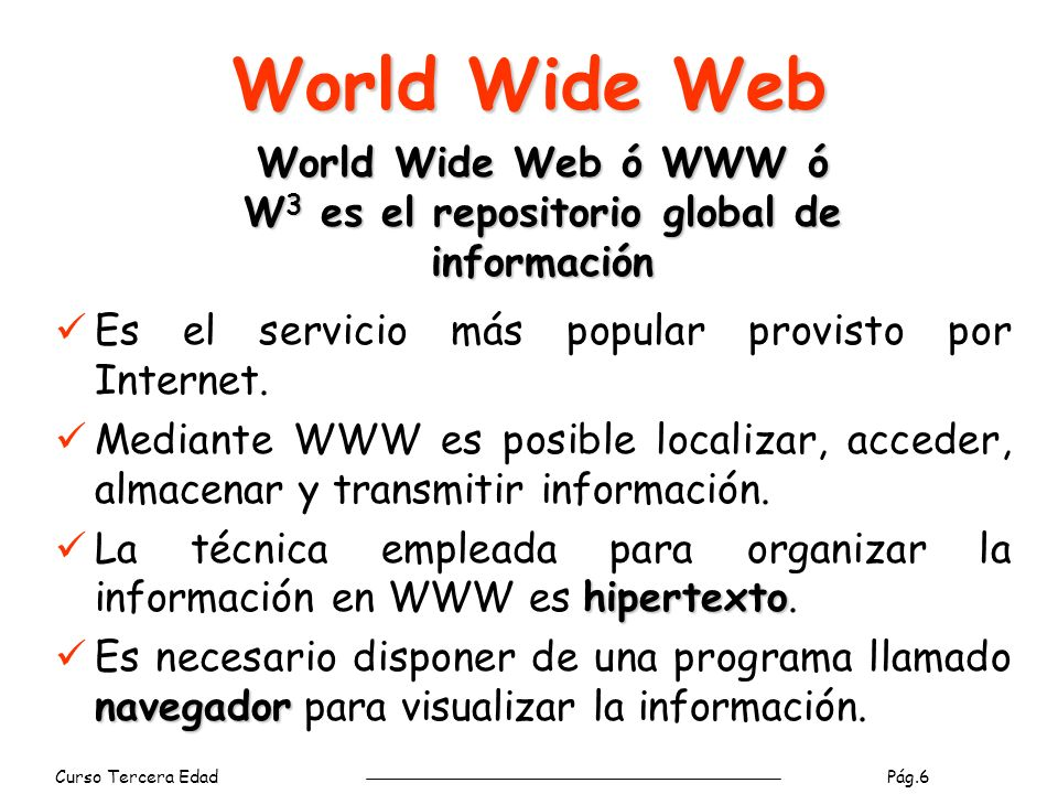World Wide Web ó WWW ó W3 es el repositorio global de información