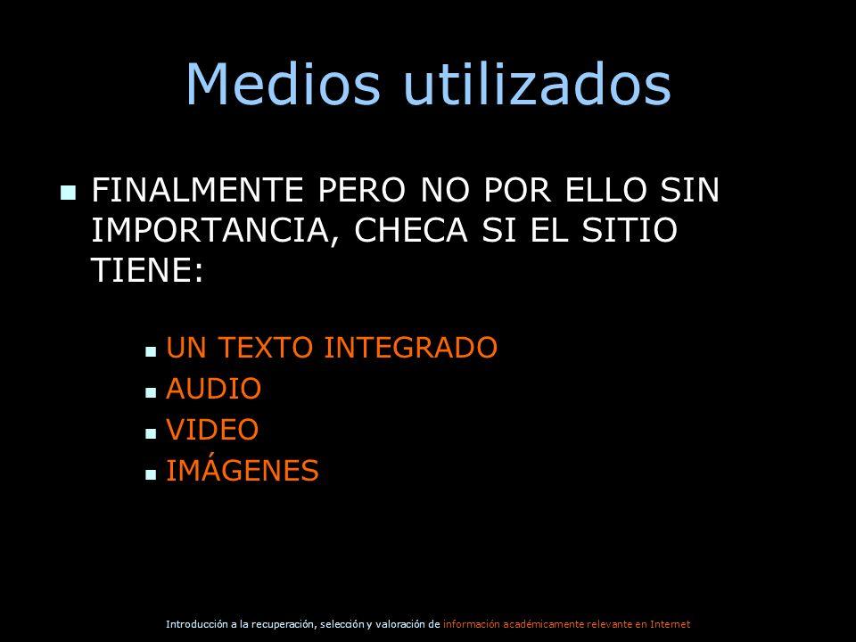 Medios utilizados FINALMENTE PERO NO POR ELLO SIN IMPORTANCIA, CHECA SI EL SITIO TIENE: UN TEXTO INTEGRADO.