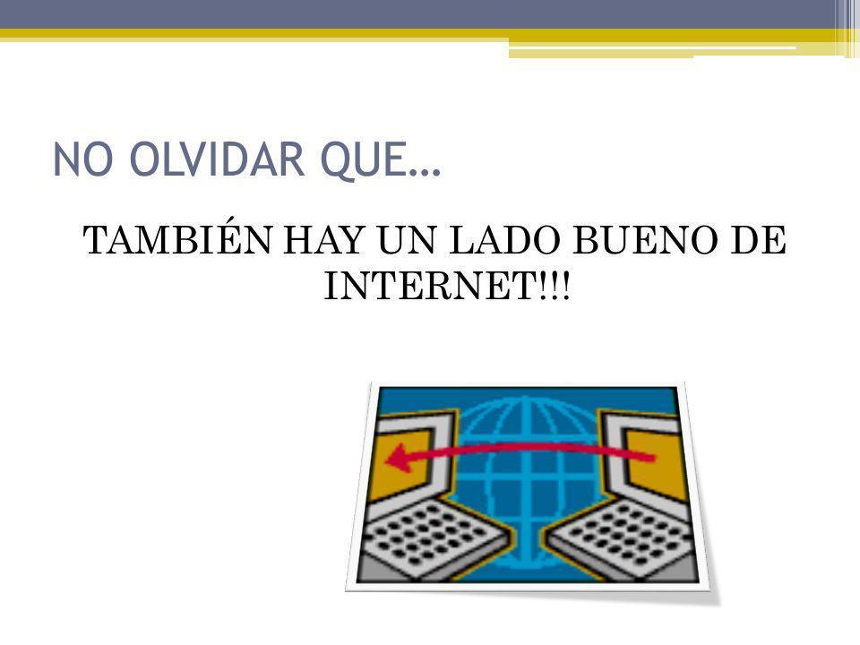 TAMBIÉN HAY UN LADO BUENO DE INTERNET!!!