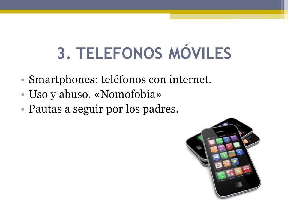 3. TELEFONOS MÓVILES Smartphones: teléfonos con internet.