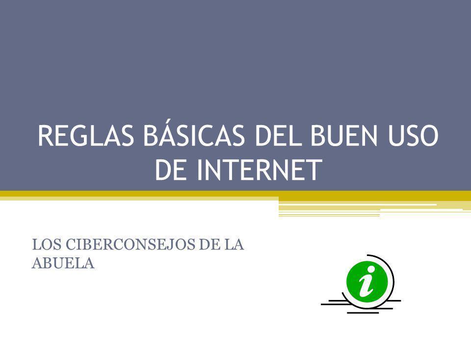 REGLAS BÁSICAS DEL BUEN USO DE INTERNET