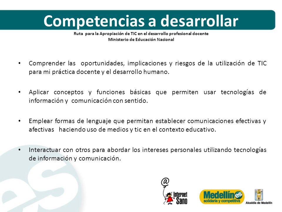 Competencias a desarrollar Ruta para la Apropiación de TIC en el desarrollo profesional docente Ministerio de Educación Nacional