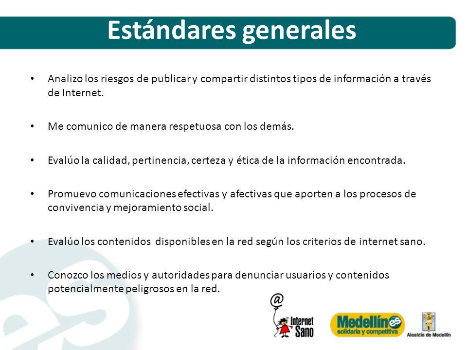 Estándares generales Analizo los riesgos de publicar y compartir distintos tipos de información a través de Internet.