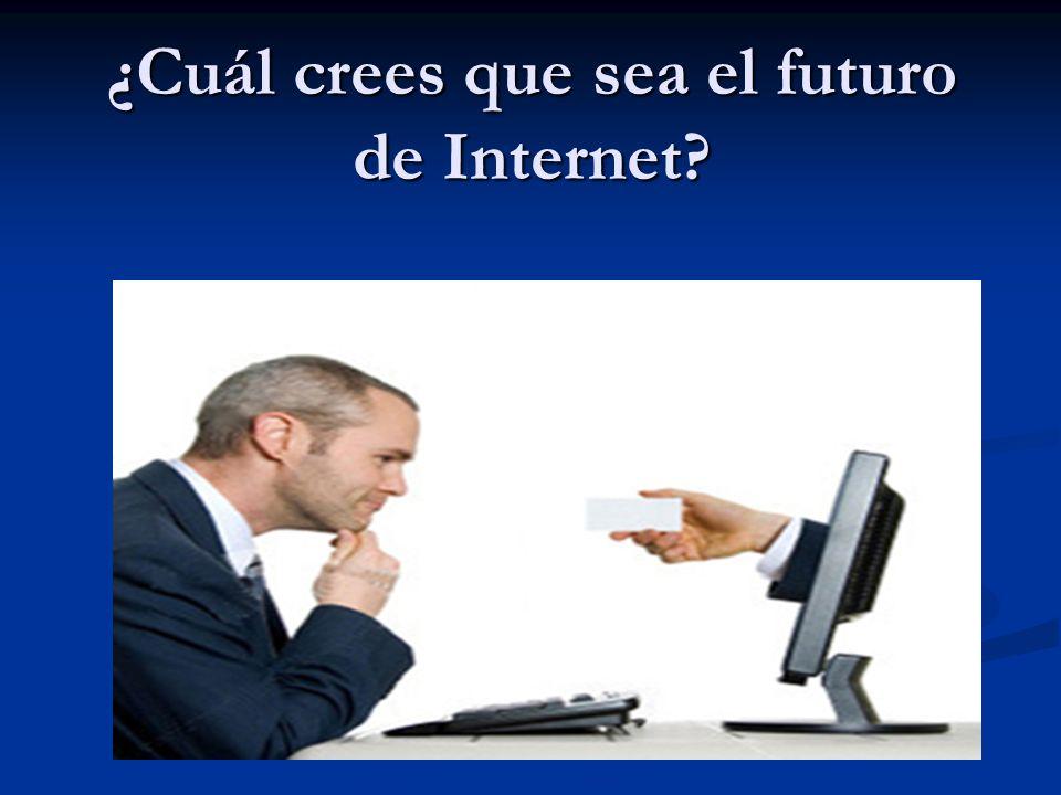 ¿Cuál crees que sea el futuro de Internet