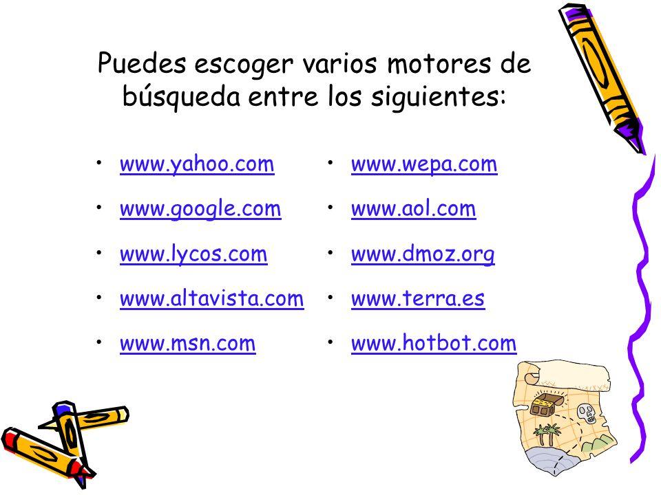 Puedes escoger varios motores de búsqueda entre los siguientes: