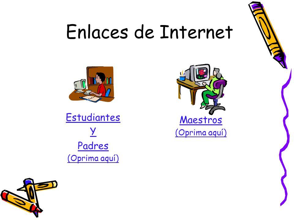 Enlaces de Internet Estudiantes Maestros Y Padres (Oprima aquí)