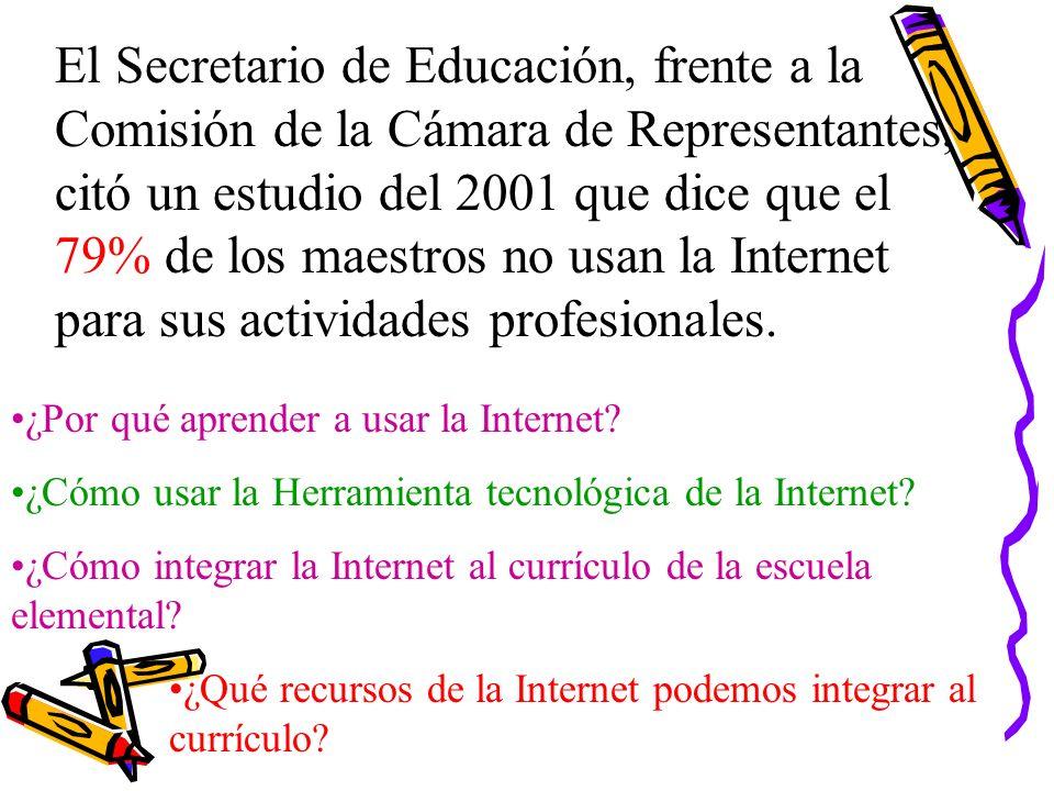 El Secretario de Educación, frente a la Comisión de la Cámara de Representantes, citó un estudio del 2001 que dice que el 79% de los maestros no usan la Internet para sus actividades profesionales.