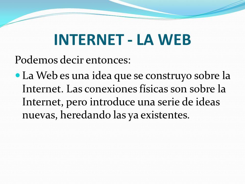 INTERNET - LA WEB Podemos decir entonces: