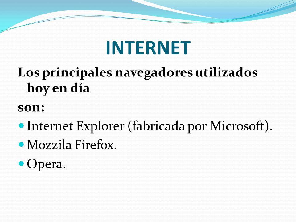 INTERNET Los principales navegadores utilizados hoy en día son:
