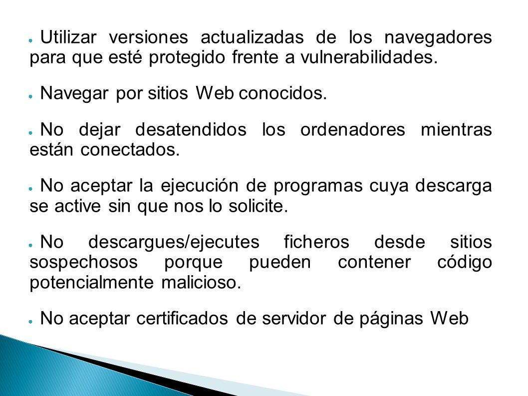 Utilizar versiones actualizadas de los navegadores para que esté protegido frente a vulnerabilidades.