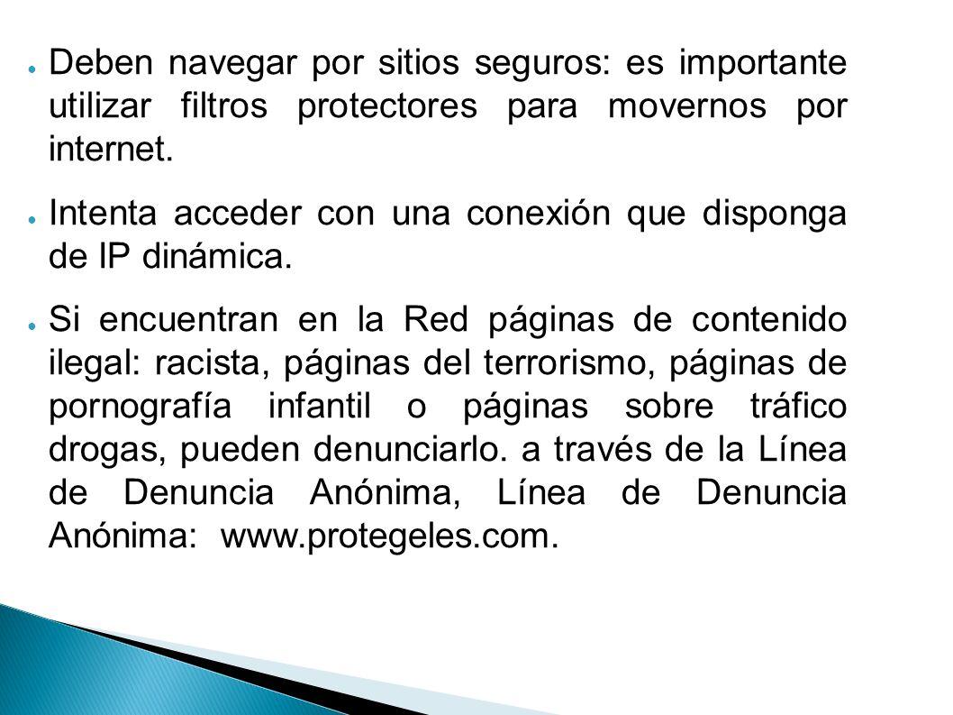 Deben navegar por sitios seguros: es importante utilizar filtros protectores para movernos por internet.
